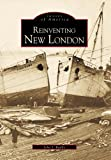 Reinventing New London, John J. Ruddy, 0738504807