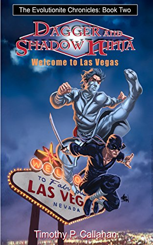 The Evolutionite Chronicles Book two: Dagger and Shadow Ninja in: Welcome to Las Vegas