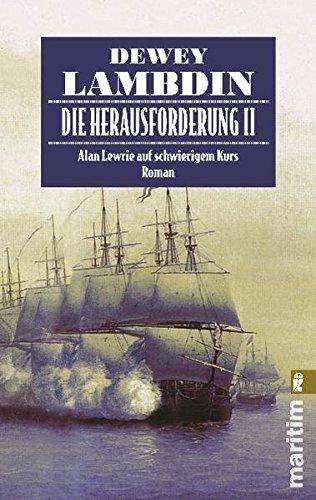 Die Herausforderung II: Alan Lewrie auf schwierigem Kurs (Ein Alan-Lewrie-Roman, Band 8)