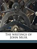 The Writings of John Muir, John Muir and William Frederic Badè, 1177111535