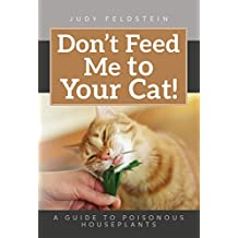 Don't Feed Me to Your Cat!: A Guide to Poisonous Houseplants