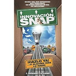 Innovación SNAP: El libro de Innovación con la más amplia recopilación de innovaciones ACTUALES exitosas y: el MÉTODO de Innovación INFALIBLE que ha dado resultados extraordinarios y competividad.