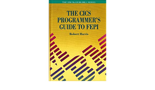 The Cics Programmer's Guide to Fepi: Robert Harris