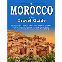 MOROCCO Travel Guide: Historical and Cultural Sights, TOP Morocco Beaches, Climbing Toubkal, Extreme Activity, Eat & Drink, Moroccan Hotels, Marrakesh (100 Travel Tips)