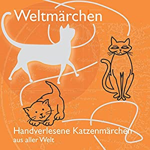 Handverlesene Katzenmärchen aus aller Welt (Weltmärchen) Hörbuch