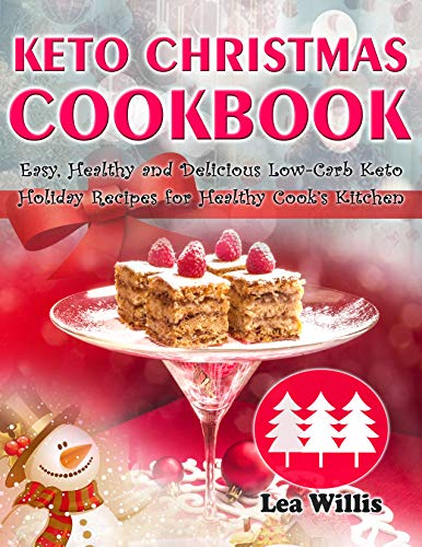 Keto Christmas Cookbook: Easy, Healthy and Delicious Low-Carb Keto Holiday Recipes for Healthy Cook's Kitchen by [Willis, Lea]