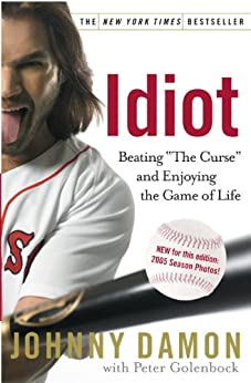 Idiot: Beating The Curse and Enjoying the Game of Life by [Damon, Johnny, Golenbock, Peter]