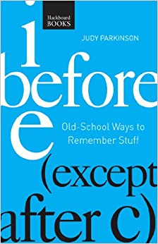 Book I Before E ( Except After C): Old-School Ways to Remember Stuff