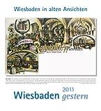 Wiesbaden gestern 2011: Wiesbaden in alten Ansichten