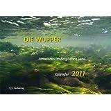 Die Wupper - Amazonas im Bergischen Land - Kalender 2011