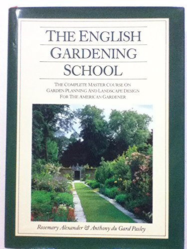 The English Gardening School: The Complete Master Course on Garden Planning and Landscape Design for the American Gardener Rosemary Alexander
