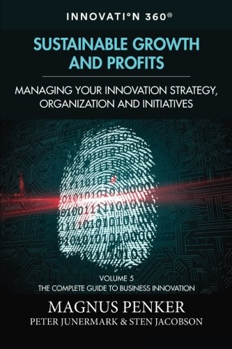 Download Sustainable Growth and Profits: Managing Your Innovation Strategy, Organization, and Initiatives (The Complete Guide to Business Innovation) (Volume 5) pdf epub