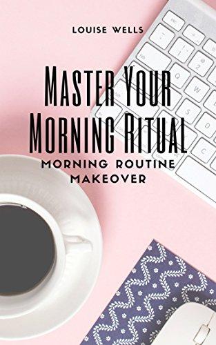 Master Your Morning Ritual: Morning Routine Makeover: Morning Routine Guide: Morning Routine Cheat Sheet: Morning Routine Workbook (English Edition)