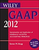img - for Wiley GAAP 2012: Interpretation and Application of Generally Accepted Accounting Principles by Steven M. Bragg (2011-10-04) book / textbook / text book