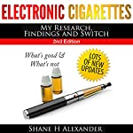 Electronic Cigarettes: My Research Findings and Switch: What's Good & What's Not | Shane H. Alexander