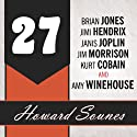 27: A History of the 27 Club Through the Lives of Brian Jones, Jimi Hendrix, Janis Joplin, Jim Morrison, Kurt Cobain, and Amy Winehouse Audiobook by Howard Sounes Narrated by Todd McLaren