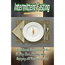 Intermittent Fasting: The Ultimate Guaranteed Method To Stay Lean, Healthy While Enjoying Your Tasty Food