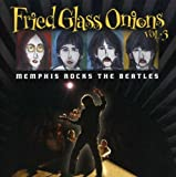 Fried Glass Onions Vol. 3 - Memphis Rocks The Beatles