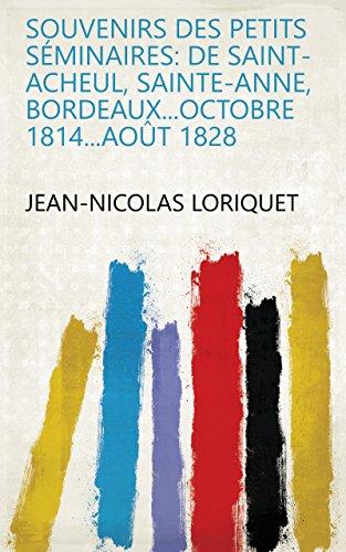 Souvenirs des petits séminaires: de Saint-Acheul, Sainte-Anne, Bordeaux...octobre 1814...Août 1828 (French Edition) ()