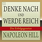 Denke nach und werde reich: Die 13 Erfolgsgesetze | Napoleon Hill