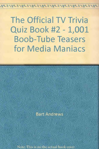 The Official TV Trivia Quiz Book #2 - 1,001 Boob-Tube Teasers for Media Maniacs
