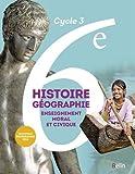 Histoire-Géographie, Enseignement moral et civique 6e Cycle 3 : Livre de l'élève