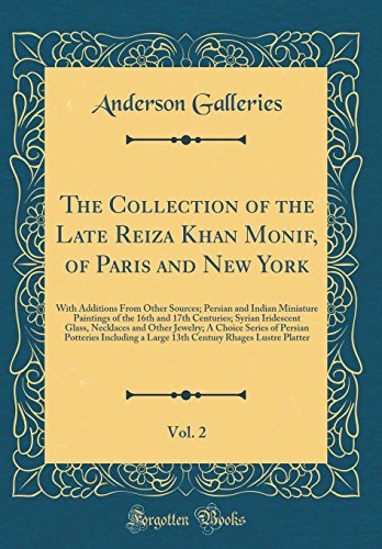 Persian Miniature Art - The Collection of the Late Reiza Khan Monif, of Paris and New York, Vol. 2: With Additions From Other Sources; Persian and Indian Miniature Paintings ... and Other Jewelry; A Choice Series of