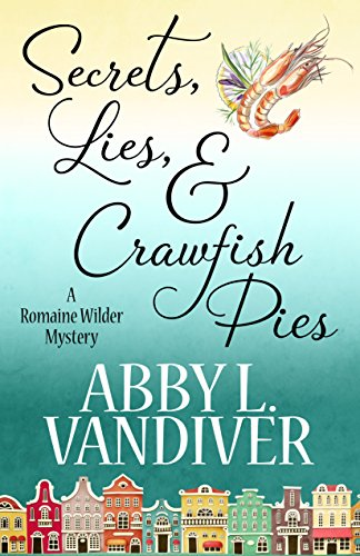 Secrets, Lies, Crawfish Pies (A Romaine Wilder Mystery Book 1) by [Vandiver, Abby L.]