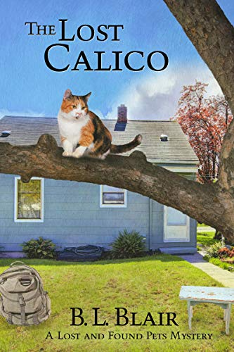 The Lost Calico: A Lost and Found Pets Mystery by [Blair, B. L.]