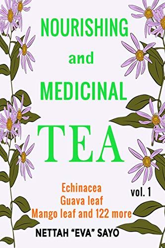 "Nourishing and Medicinal Tea: Echinacea, Guava leaf, Mango leaf, and 122 more by [Sayo, Nettah ""Eva""]"