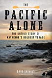 img - for The Pacific Alone: The Untold Story of Kayaking's Boldest Voyage book / textbook / text book