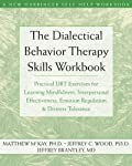The Dialectical Behavior Therapy Skills Workbook: Practical DBT Exercises for Learning Mindfulness, Interpersonal...