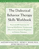 The Dialectical Behavior Therapy Skills Workbook: Practical DBT Exercises for Learning Mindfulness, Interpersonal Effectiveness, Emotion Regulation & ... Tolerance (New Harbinger Self-Help Workbook)