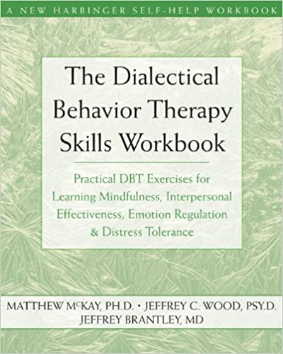the-dialectical-behavior-therapy-skills-workbook-practical-dbt-exercises-for-learning-mindfulness-interpersonal-effectiveness-emotion-regulation-tolerance-new-harbinger-self-help-workbook