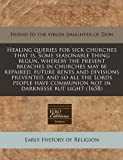 Healing Queries for Sick Churches That Is, Some Seasonable Thing Begun, Whereby the Present Breaches in Churches May Be Repaired, Future Rents and Div, Friend To The Virgin Daughter Of Zion, 1240857632