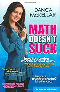 Math Doesn't Suck: How to Survive Middle-School Math Without Losing Your Mind or Breaking a Nail by Danica McKellar (2007-08-02)