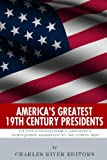 America's Greatest 19th Century Presidents: the Lives of Thomas Jefferson, James Madison, Andrew Jackson, Abraham Lincoln, and Ulysses S. Grant, Charles River Charles River Editors, 1492926892