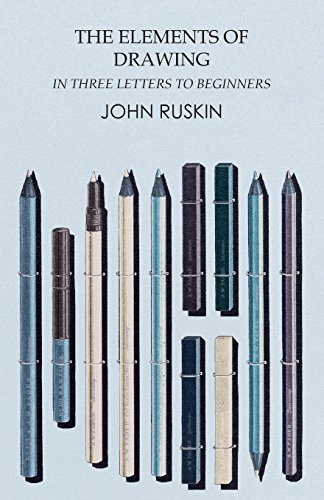 The Elements of Drawing in Three Letters to Beginners por John Ruskin