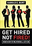 img - for Get Hired, Not Fired!: Insider Secrets To Find, Interview and Get A Job book / textbook / text book