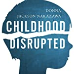 Childhood Disrupted: How Your Biograp...