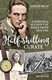 The Half-Shilling Curate: A Personal Account Of War & Faith 1914-1918
