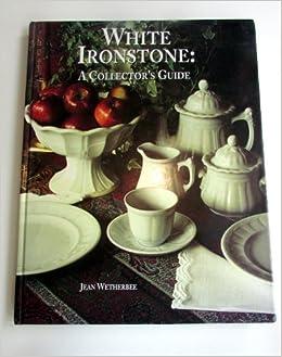 White Ironstone: Jean Wetherbee: 9780930625382: Books