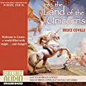 Into the Land of the Unicorns: The Unicorn Chronicles, Book 1 Audiobook by Bruce Coville Narrated by Bruce Coville