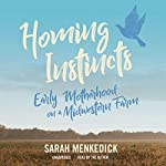 Homing Instincts: Early Motherhood on a Midwestern Farm | Sarah Menkedick