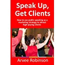 Speak Up, Get Clients: How to use public speaking as a marketing strategy to attract high-paying clients