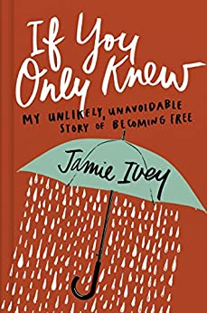 If You Only Knew: My Unlikely, Unavoidable Story of Becoming Free by [Ivey, Jamie]
