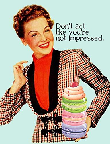 Life is funny. Don't act like you're not impressed.: Composition Notebook  Macarons Cupcakes by Kathryn Maloney
