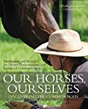 img - for Our Horses, Ourselves: Discovering the Common Body: Meditations and Strategies for Deeper Understanding and Enhanced Communication book / textbook / text book