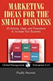 Marketing Ideas for the Small Business, Paddy Sterrett and Patricia Sterrett, 1611100186