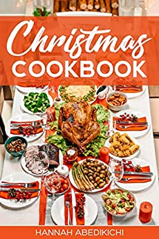 Christmas Cookbook: Family Recipes and Holiday Cookbook by [Abedikichi, Hannah]